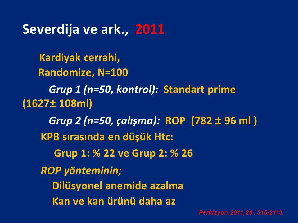 Severdija ve ark., 2011 Kardiyak cerrahi, Randomize, N=100 Grup 1 (n=50, kontrol): Standart prime (1627± 108ml) Grup 2 (n=50, çalışma): ROP (782 ± 96 ml ) KPB sırasında en düşük Htc: Grup 1: % 22 ve Grup 2: % 26 ROP yönteminin; Dilüsyonel anemide azalma Kan ve kan ürünü daha az Perfüzyon.