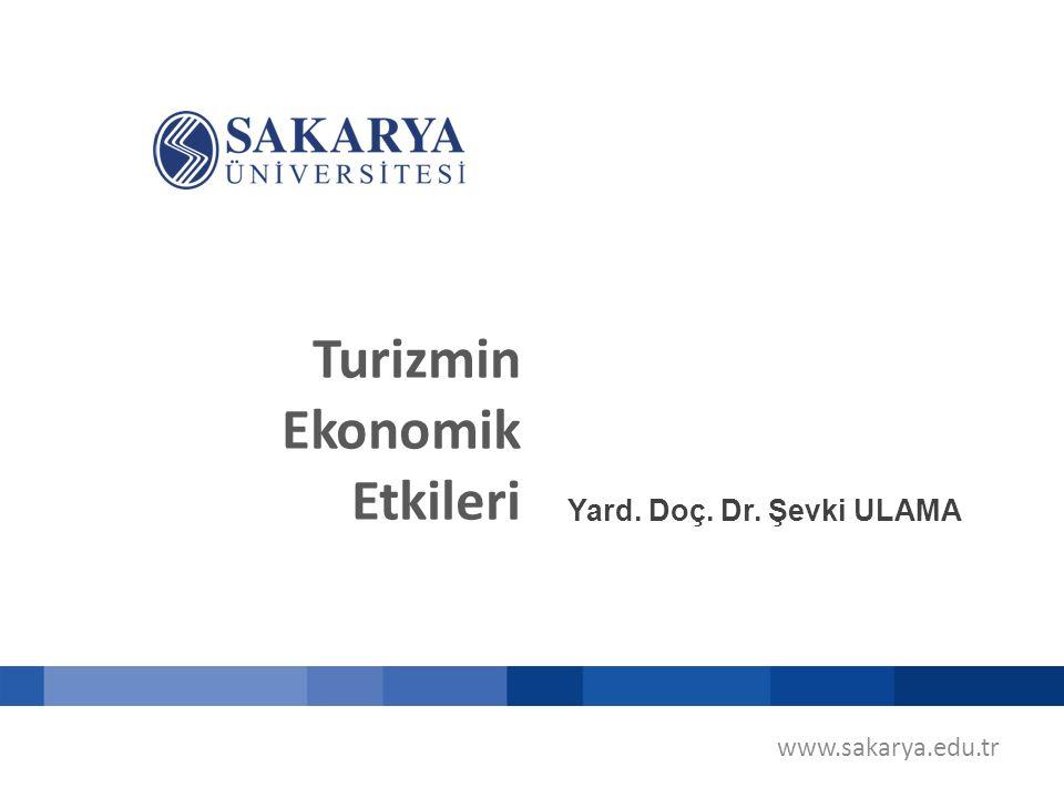 Turizmin Ekonomik Etkileri www.sakarya.edu.tr Yard. Doç. Dr. Şevki ULAMA