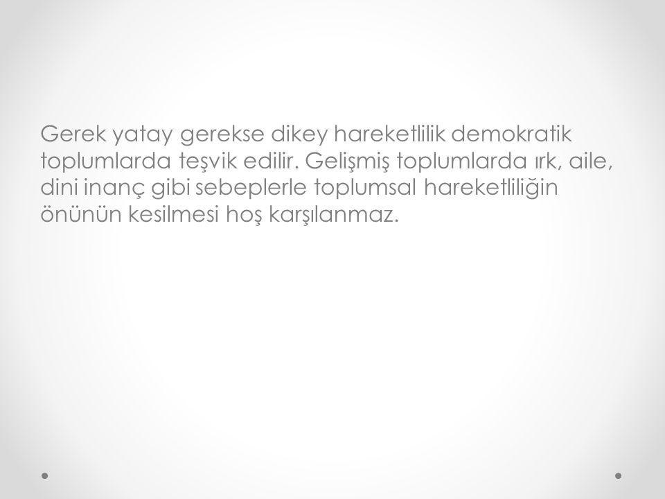 Gerek yatay gerekse dikey hareketlilik demokratik toplumlarda teşvik edilir.
