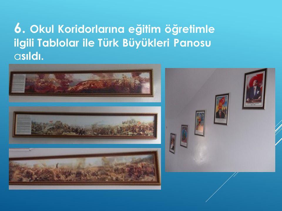 6. Okul Koridorlarına eğitim öğretimle ilgili Tablolar ile Türk Büyükleri Panosu a sıldı.