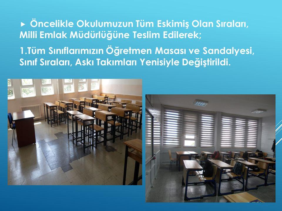  Öncelikle Okulumuzun Tüm Eskimiş Olan Sıraları, Milli Emlak Müdürlüğüne Teslim Edilerek; 1.Tüm Sınıflarımızın Öğretmen Masası ve Sandalyesi, Sınıf S