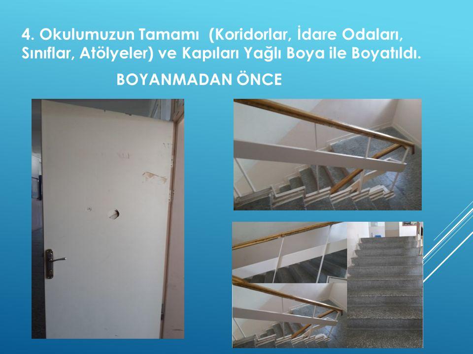 4. Okulumuzun Tamamı (Koridorlar, İdare Odaları, Sınıflar, Atölyeler) ve Kapıları Yağlı Boya ile Boyatıldı. BOYANMADAN ÖNCE