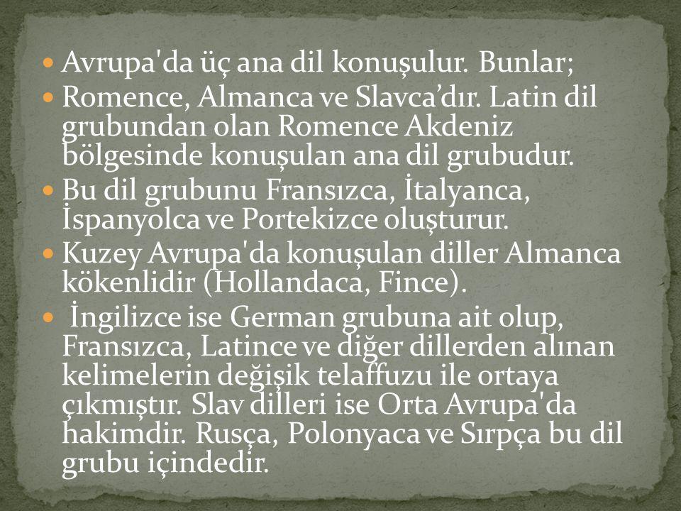 Avrupa da üç ana dil konuşulur.Bunlar; Romence, Almanca ve Slavca'dır.