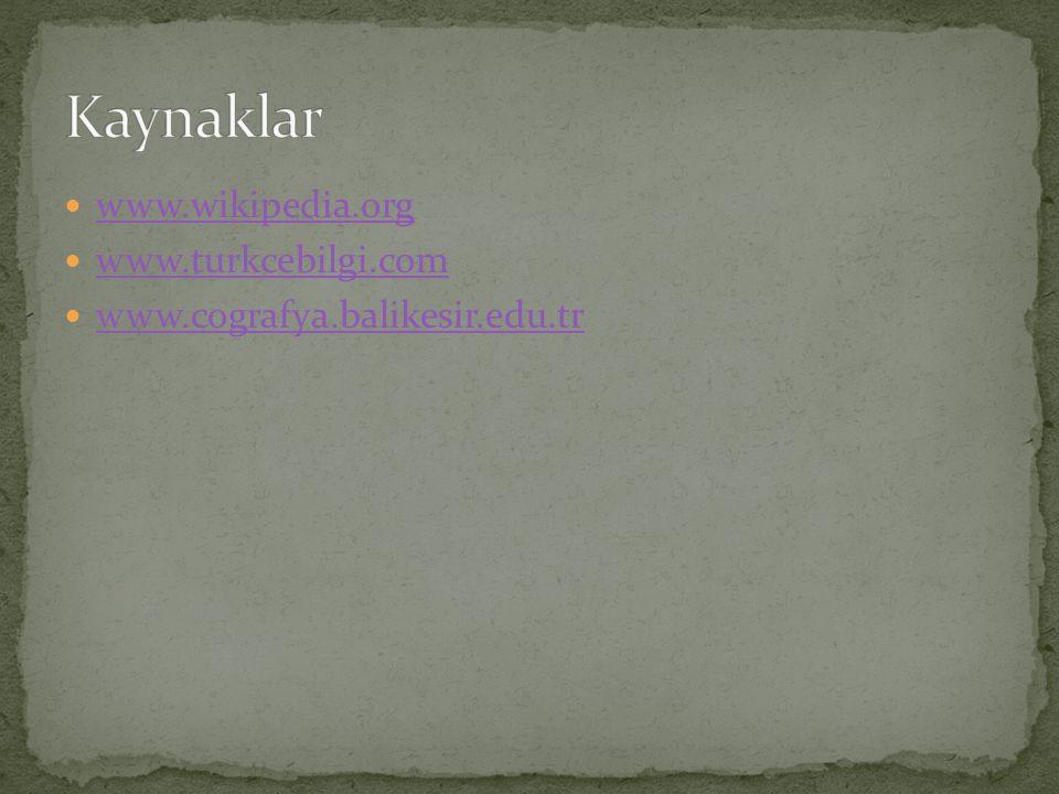 www.wikipedia.org www.turkcebilgi.com www.cografya.balikesir.edu.tr