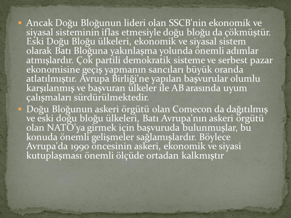 Ancak Doğu Bloğunun lideri olan SSCB nin ekonomik ve siyasal sisteminin iflas etmesiyle doğu bloğu da çökmüştür.