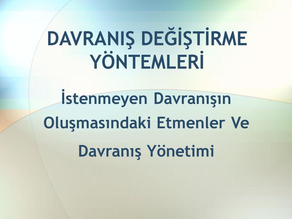 DAVRANIŞ DEĞİŞTİRME YÖNTEMLERİ İstenmeyen Davranışın Oluşmasındaki Etmenler Ve Davranış Yönetimi