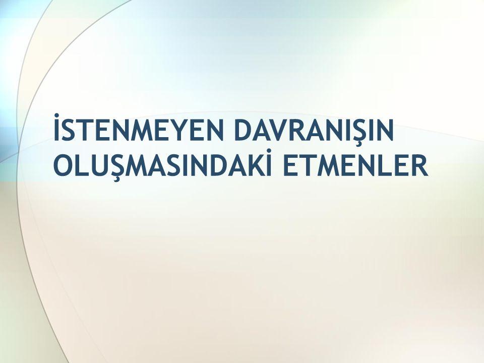 İSTENMEYEN DAVRANIŞIN OLUŞMASINDAKİ ETMENLER