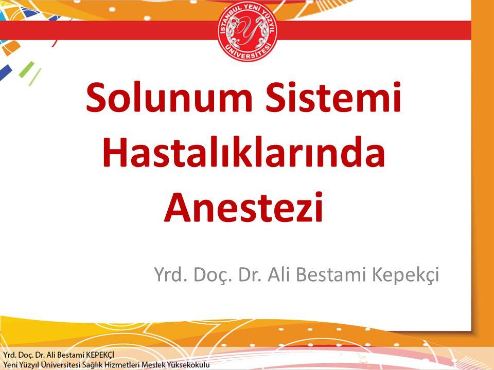 Solunum Sistemi Hastalıklarında Anestezi Yrd. Doç. Dr. Ali Bestami Kepekçi