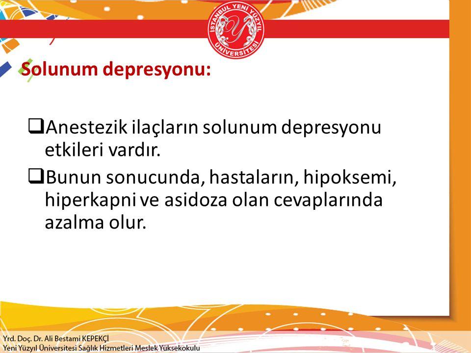 Solunum depresyonu:  Anestezik ilaçların solunum depresyonu etkileri vardır.  Bunun sonucunda, hastaların, hipoksemi, hiperkapni ve asidoza olan cev