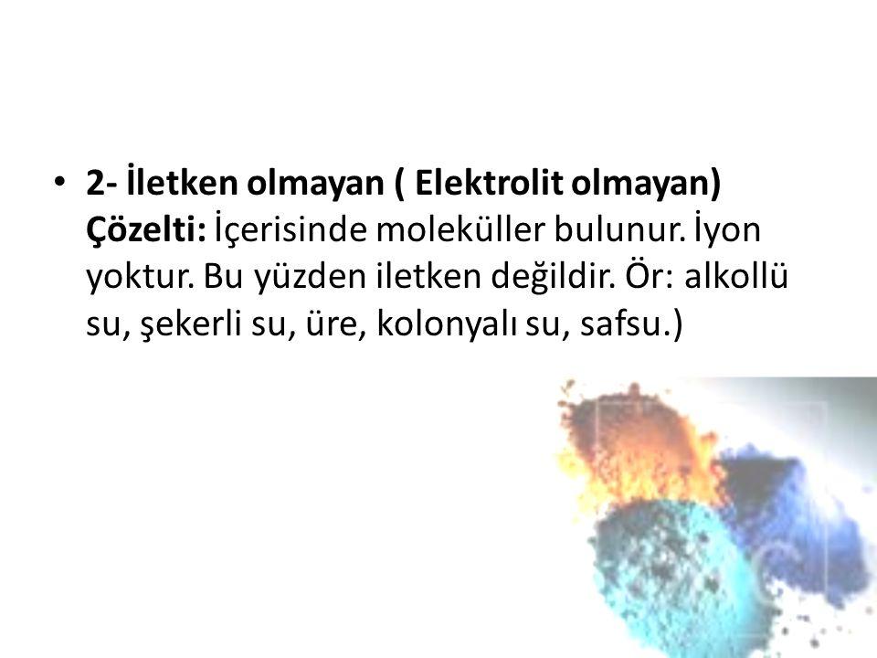 2- İletken olmayan ( Elektrolit olmayan) Çözelti: İçerisinde moleküller bulunur.