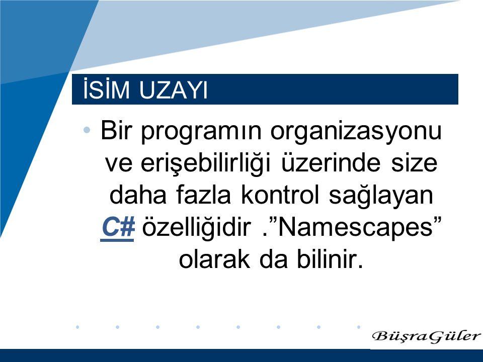 www.company.com İSİM UZAYI Bir programın organizasyonu ve erişebilirliği üzerinde size daha fazla kontrol sağlayan C# özelliğidir. Namescapes olarak da bilinir.