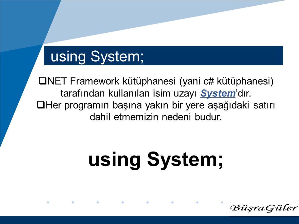 www.company.com using System;  NET Framework kütüphanesi (yani c# kütüphanesi) tarafından kullanılan isim uzayı System'dır.