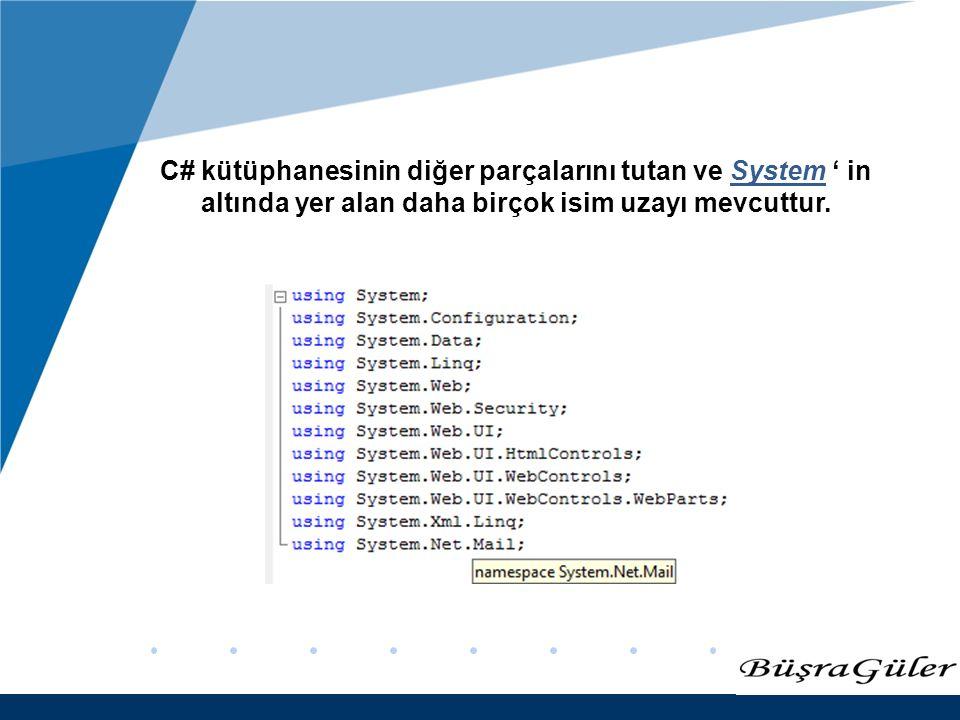 www.company.com C# kütüphanesinin diğer parçalarını tutan ve System ' in altında yer alan daha birçok isim uzayı mevcuttur.