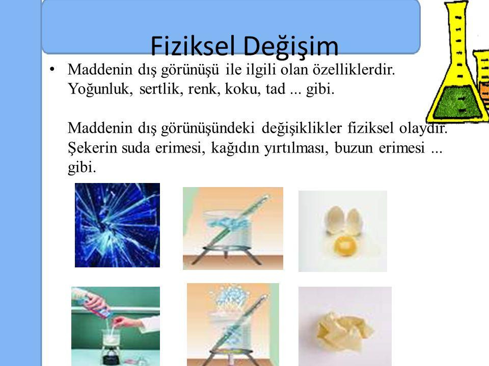 Fiziksel Değişim Maddenin dış görünüşü ile ilgili olan özelliklerdir.