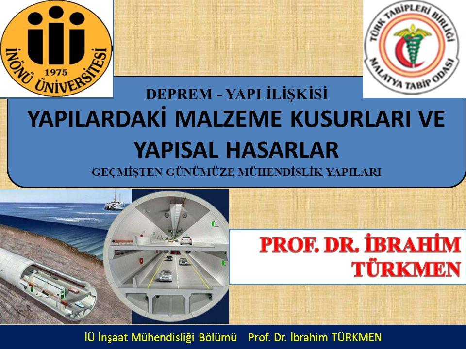 İÜ İnşaat Mühendisliği Bölümü Prof. Dr. İbrahim TÜRKMEN DEPREM - YAPI İLİŞKİSİ YAPILARDAKİ MALZEME KUSURLARI VE YAPISAL HASARLAR GEÇMİŞTEN GÜNÜMÜZE MÜ