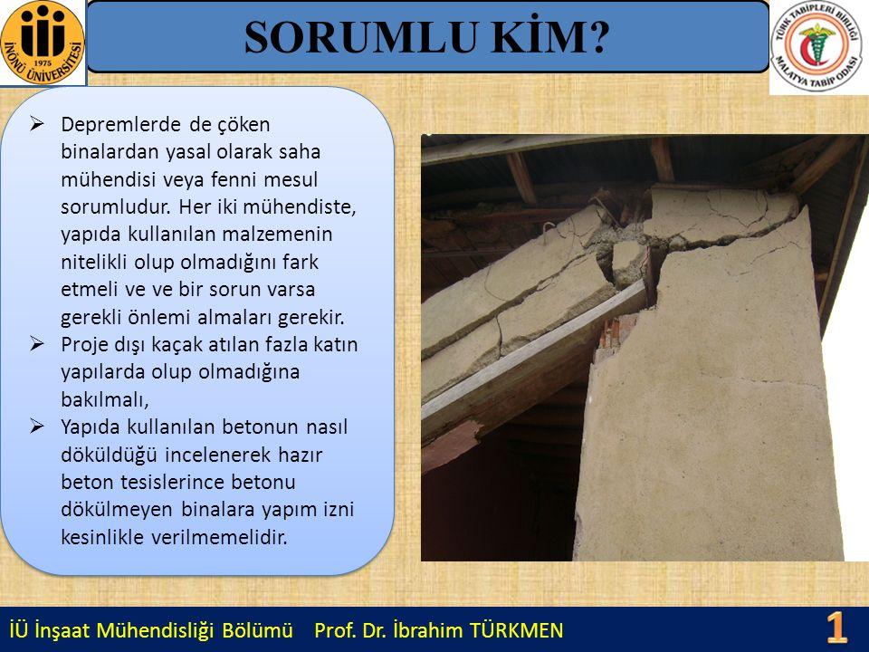 İÜ İnşaat Mühendisliği Bölümü Prof. Dr. İbrahim TÜRKMEN SORUMLU KİM?  Depremlerde de çöken binalardan yasal olarak saha mühendisi veya fenni mesul so