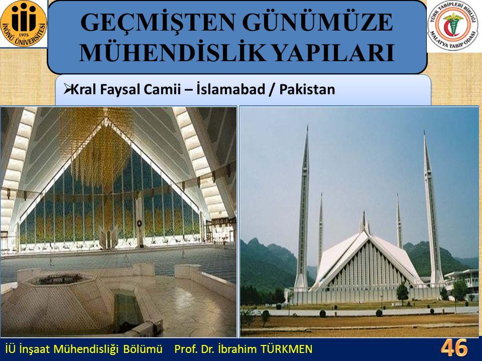 İÜ İnşaat Mühendisliği Bölümü Prof. Dr. İbrahim TÜRKMEN GEÇMİŞTEN GÜNÜMÜZE MÜHENDİSLİK YAPILARI  Kral Faysal Camii – İslamabad / Pakistan