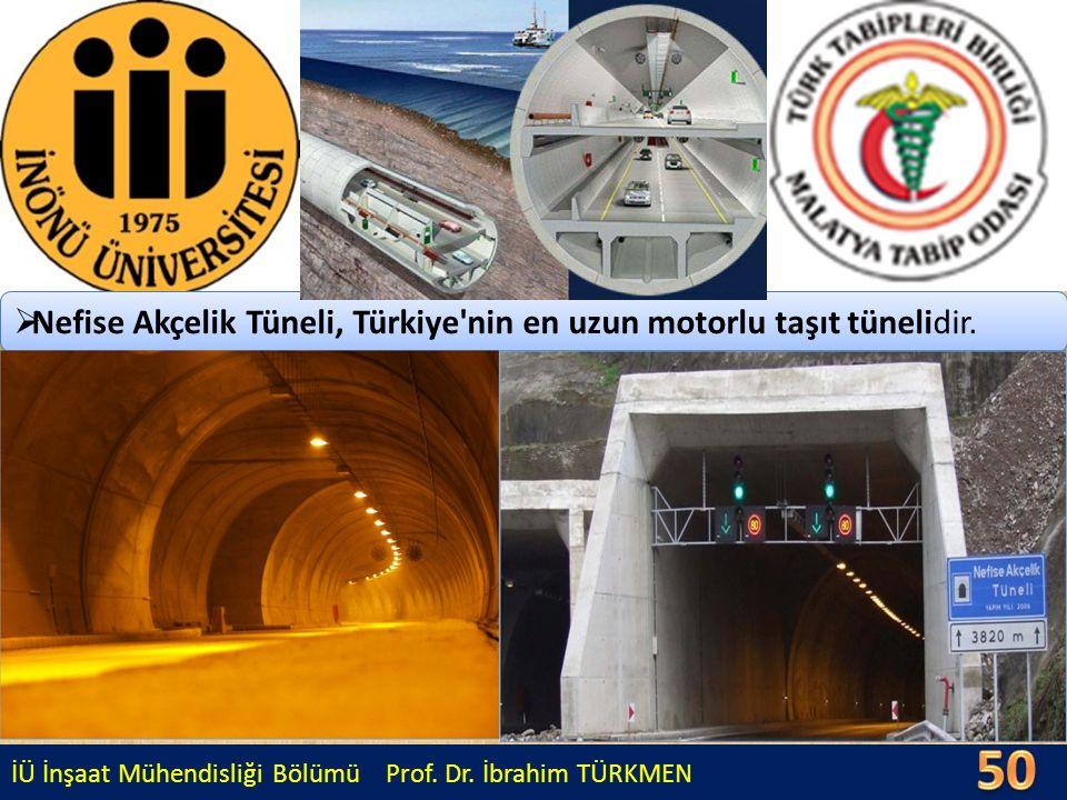 İÜ İnşaat Mühendisliği Bölümü Prof. Dr. İbrahim TÜRKMEN  Nefise Akçelik Tüneli, Türkiye'nin en uzun motorlu taşıt tünelidir.