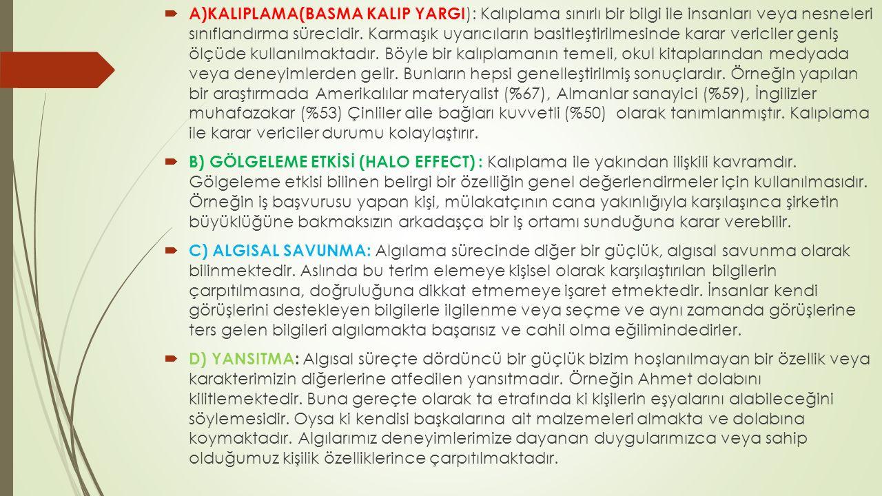  A)KALIPLAMA(BASMA KALIP YARGI ): Kalıplama sınırlı bir bilgi ile insanları veya nesneleri sınıflandırma sürecidir. Karmaşık uyarıcıların basitleştir
