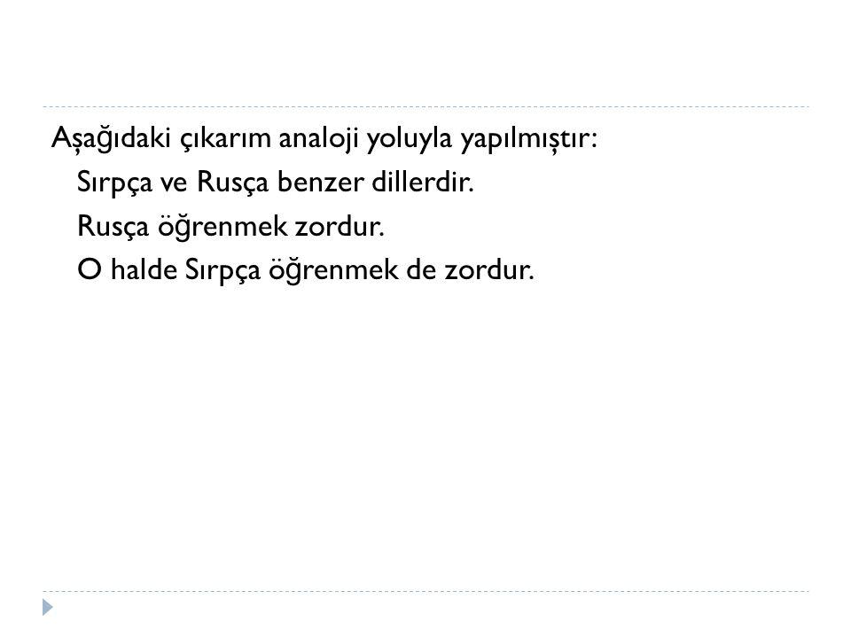 Aşa ğ ıdaki çıkarım analoji yoluyla yapılmıştır: Sırpça ve Rusça benzer dillerdir.