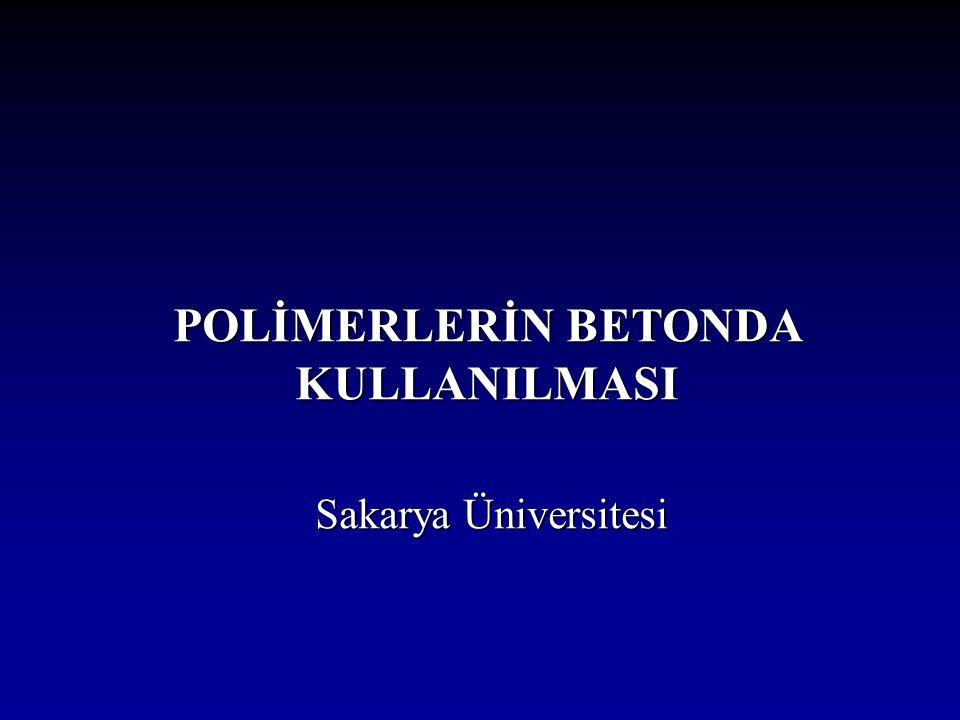 POLİMERLERİN BETONDA KULLANILMASI Sakarya Üniversitesi