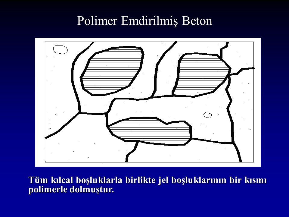 Polimer Emdirilmiş Beton Tüm kılcal boşluklarla birlikte jel boşluklarının bir kısmı polimerle dolmuştur.