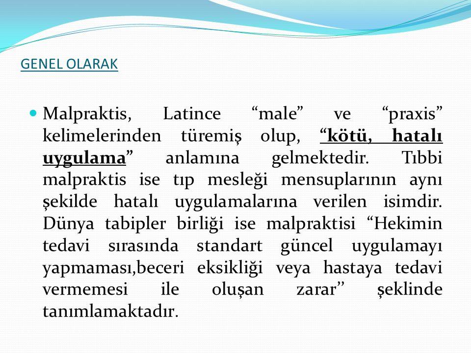 """GENEL OLARAK Malpraktis, Latince """"male"""" ve """"praxis"""" kelimelerinden türemiş olup, """"kötü, hatalı uygulama"""" anlamına gelmektedir. Tıbbi malpraktis ise tı"""