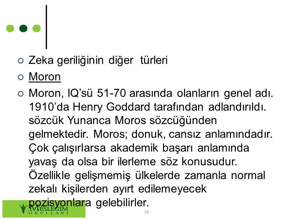 ○ Zeka geriliğinin diğer türleri ○ Moron ○ Moron, IQ'sü 51-70 arasında olanların genel adı.