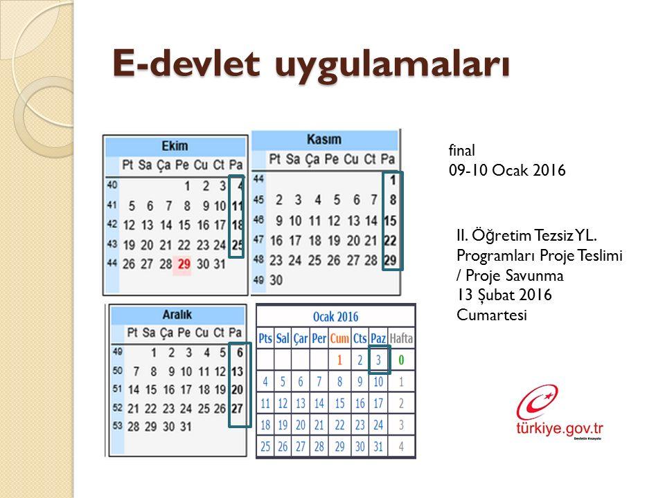 E-devlet uygulamaları II. Ö ğ retim Tezsiz YL. Programları Proje Teslimi / Proje Savunma 13 Şubat 2016 Cumartesi final 09-10 Ocak 2016