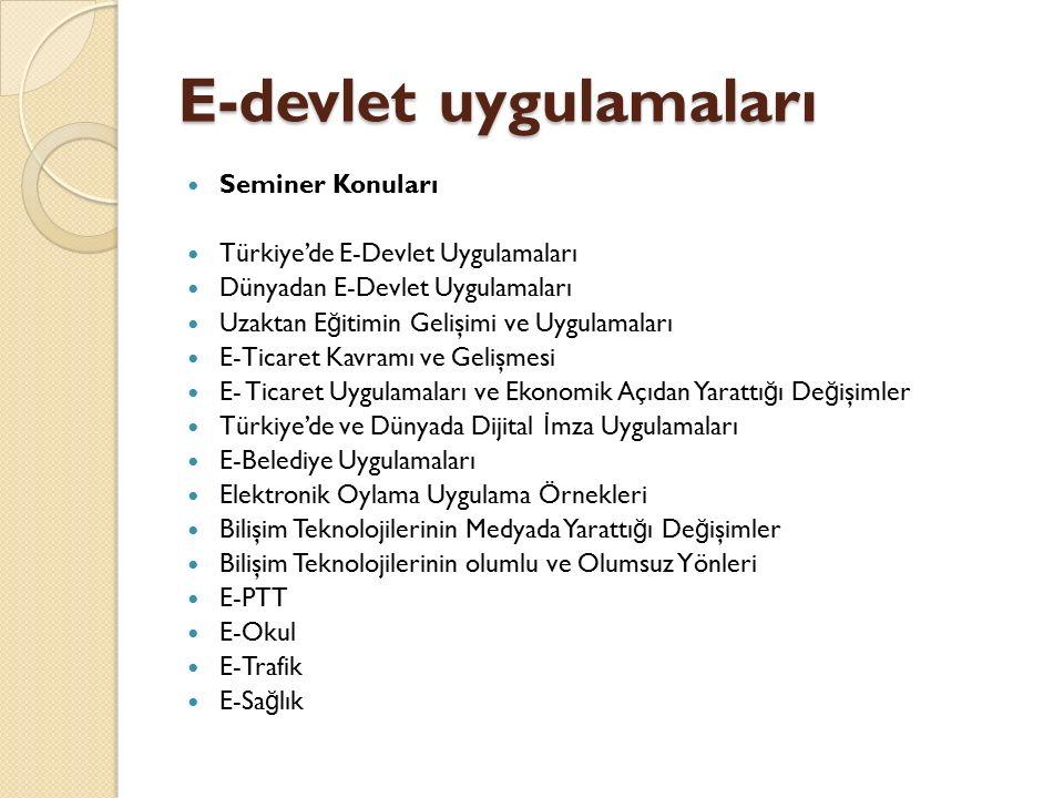 E-devlet uygulamaları Seminer Konuları Türkiye'de E-Devlet Uygulamaları Dünyadan E-Devlet Uygulamaları Uzaktan E ğ itimin Gelişimi ve Uygulamaları E-T