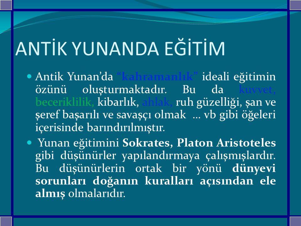 """ANTİK YUNANDA EĞİTİM Antik Yunan'da """"kahramanlık"""" ideali eğitimin özünü oluşturmaktadır. Bu da kuvvet, beceriklilik, kibarlık, ahlak, ruh güzelliği, ş"""