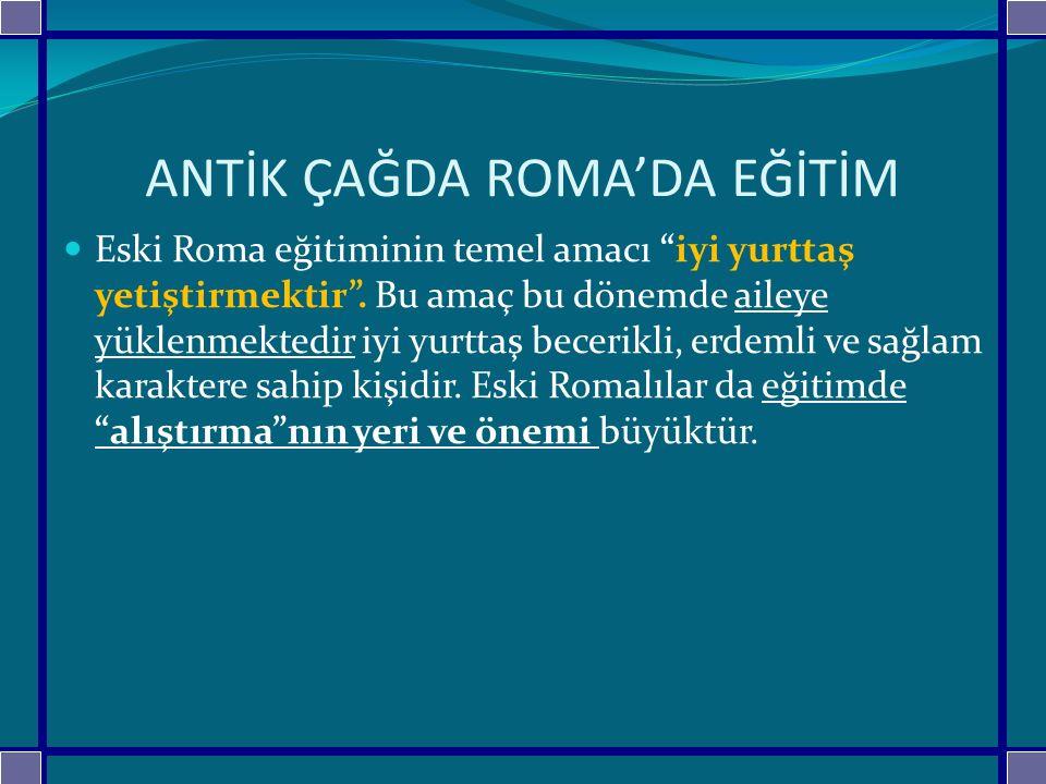 ANTİK HIRİSTİYAN ÇAGDA EĞİTİM Batının Eski Yunan ve Roma eğitim anlayışı Hıristiyanlık etkisinde değişmeye başlamıştır.
