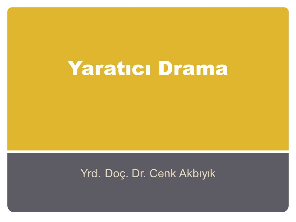 Yaratıcı drama sonuç değil, süreç odaklıdır.