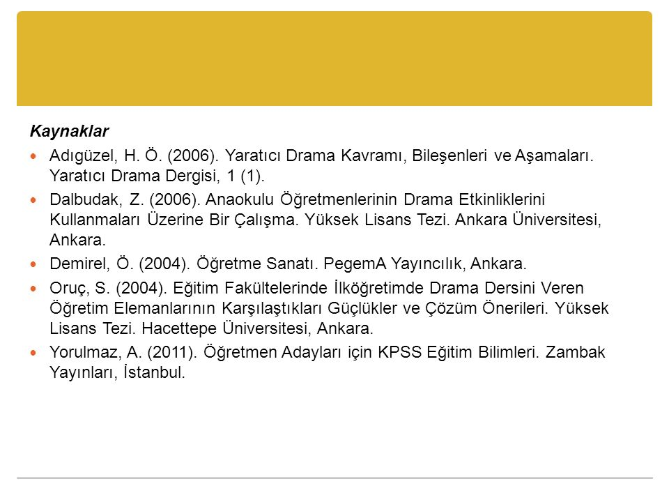 Kaynaklar Adıgüzel, H. Ö. (2006). Yaratıcı Drama Kavramı, Bileşenleri ve Aşamaları. Yaratıcı Drama Dergisi, 1 (1). Dalbudak, Z. (2006). Anaokulu Öğret