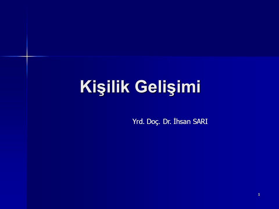1 Kişilik Gelişimi Yrd. Doç. Dr. İhsan SARI