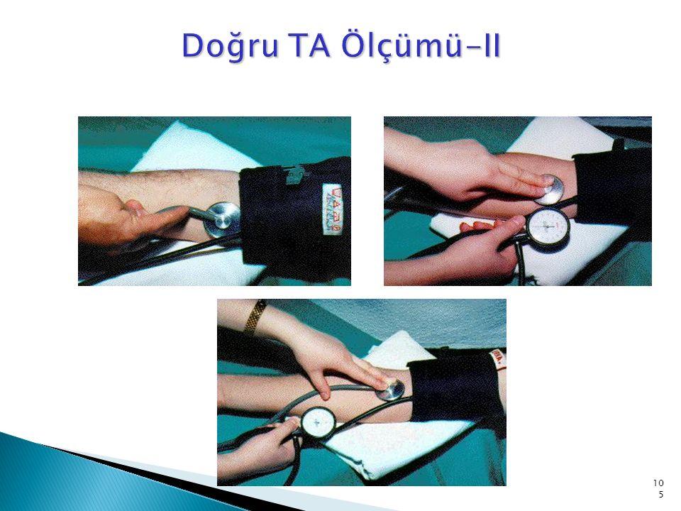 Kan basıncının sağ kolda, sol koldan 5-10 mmHg kadar yüksek ölçülebileceğini, bacakta da sistolik basıncının 10-40 mmHg kadar yüksek olabileceğini unutmayın.