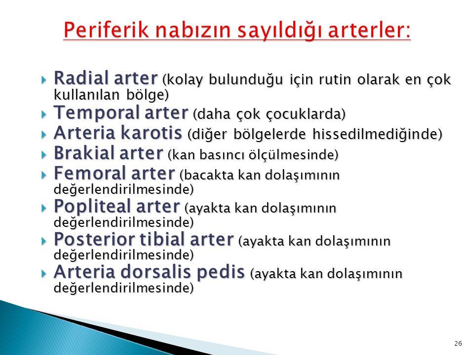  Radial arter (kolay bulunduğu için rutin olarak en çok kullanılan bölge)  Temporal arter (daha çok çocuklarda)  Arteria karotis (diğer bölgelerde