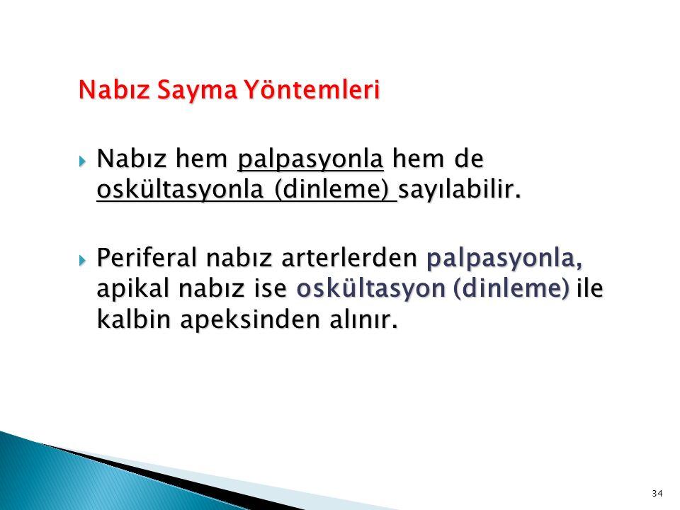 Nabız Sayma Yöntemleri  Nabız hem palpasyonla hem de oskültasyonla (dinleme) sayılabilir.  Periferal nabız arterlerden palpasyonla, apikal nabız ise