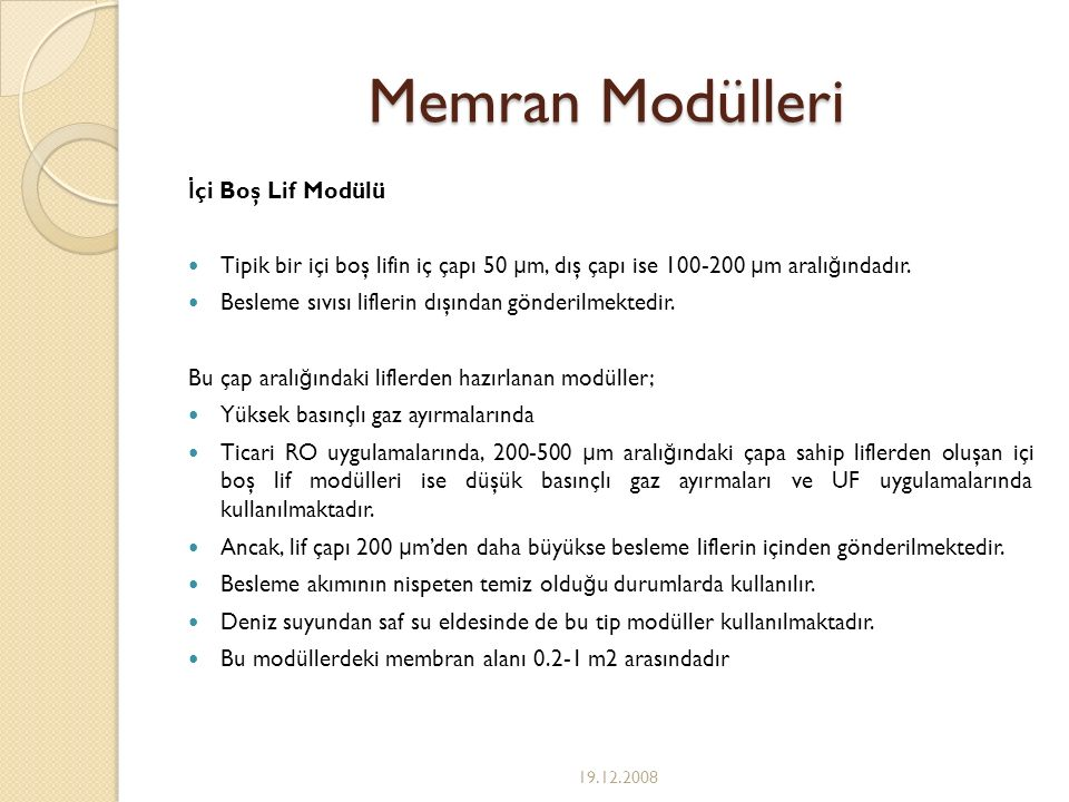 Memran Modülleri İ çi Boş Lif Modülü Tipik bir içi boş lifin iç çapı 50 μ m, dış çapı ise 100-200 μ m aralı ğ ındadır. Besleme sıvısı liflerin dışında