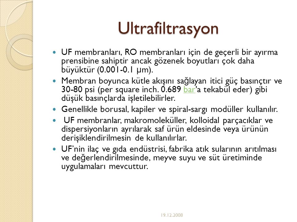 Ultrafiltrasyon UF membranları, RO membranları için de geçerli bir ayırma prensibine sahiptir ancak gözenek boyutları çok daha büyüktür (0.001-0.1 μ m