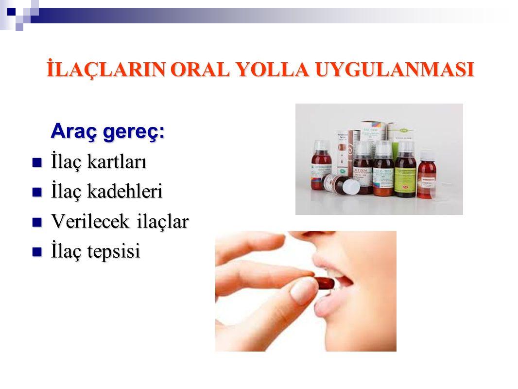 İLAÇLARIN ORAL YOLLA UYGULANMASI Araç gereç: İlaç kartları İlaç kartları İlaç kadehleri İlaç kadehleri Verilecek ilaçlar Verilecek ilaçlar İlaç tepsis