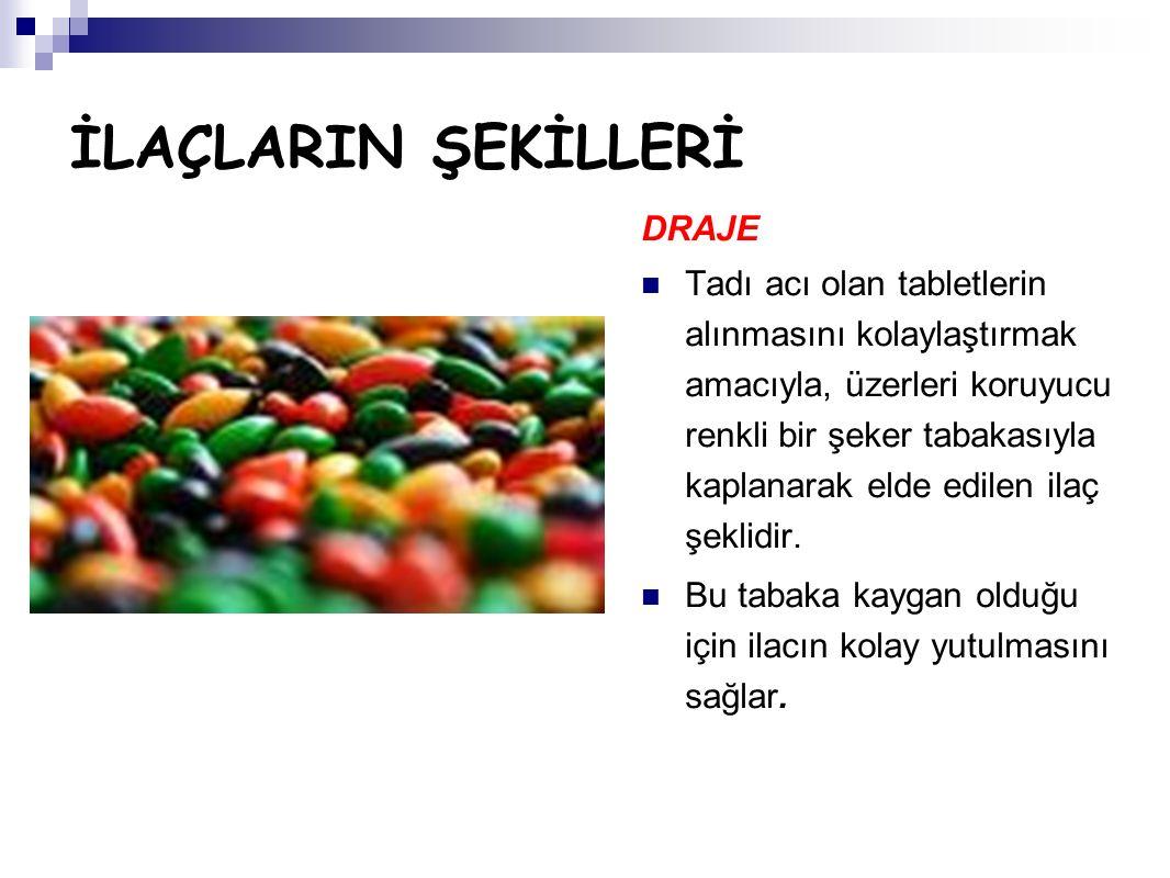 İLAÇLARIN ŞEKİLLERİ DRAJE Tadı acı olan tabletlerin alınmasını kolaylaştırmak amacıyla, üzerleri koruyucu renkli bir şeker tabakasıyla kaplanarak elde