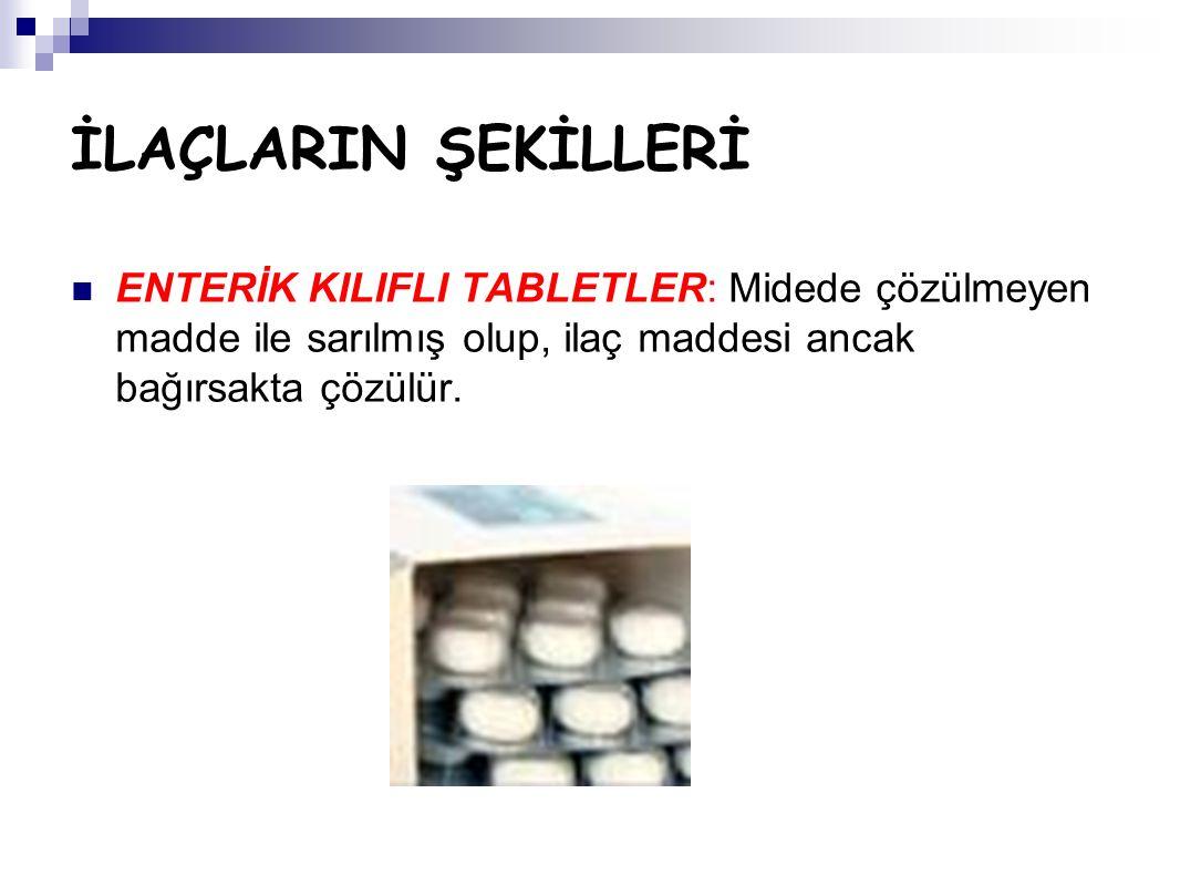 İLAÇLARIN ŞEKİLLERİ ENTERİK KILIFLI TABLETLER: Midede çözülmeyen madde ile sarılmış olup, ilaç maddesi ancak bağırsakta çözülür.
