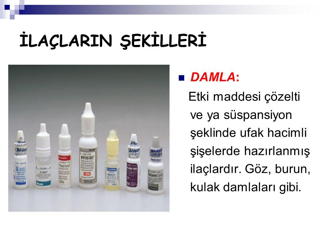 İLAÇLARIN ŞEKİLLERİ DAMLA: Etki maddesi çözelti ve ya süspansiyon şeklinde ufak hacimli şişelerde hazırlanmış ilaçlardır. Göz, burun, kulak damlaları