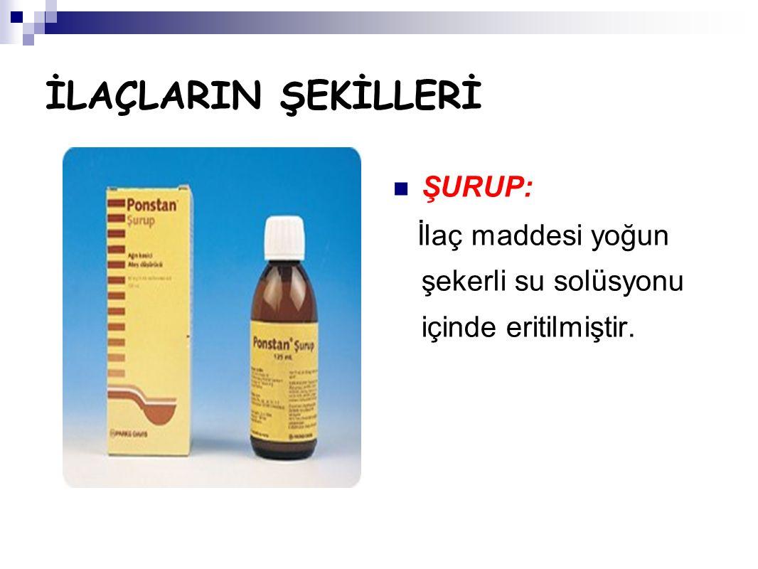 İLAÇLARIN ŞEKİLLERİ ŞURUP: İlaç maddesi yoğun şekerli su solüsyonu içinde eritilmiştir.