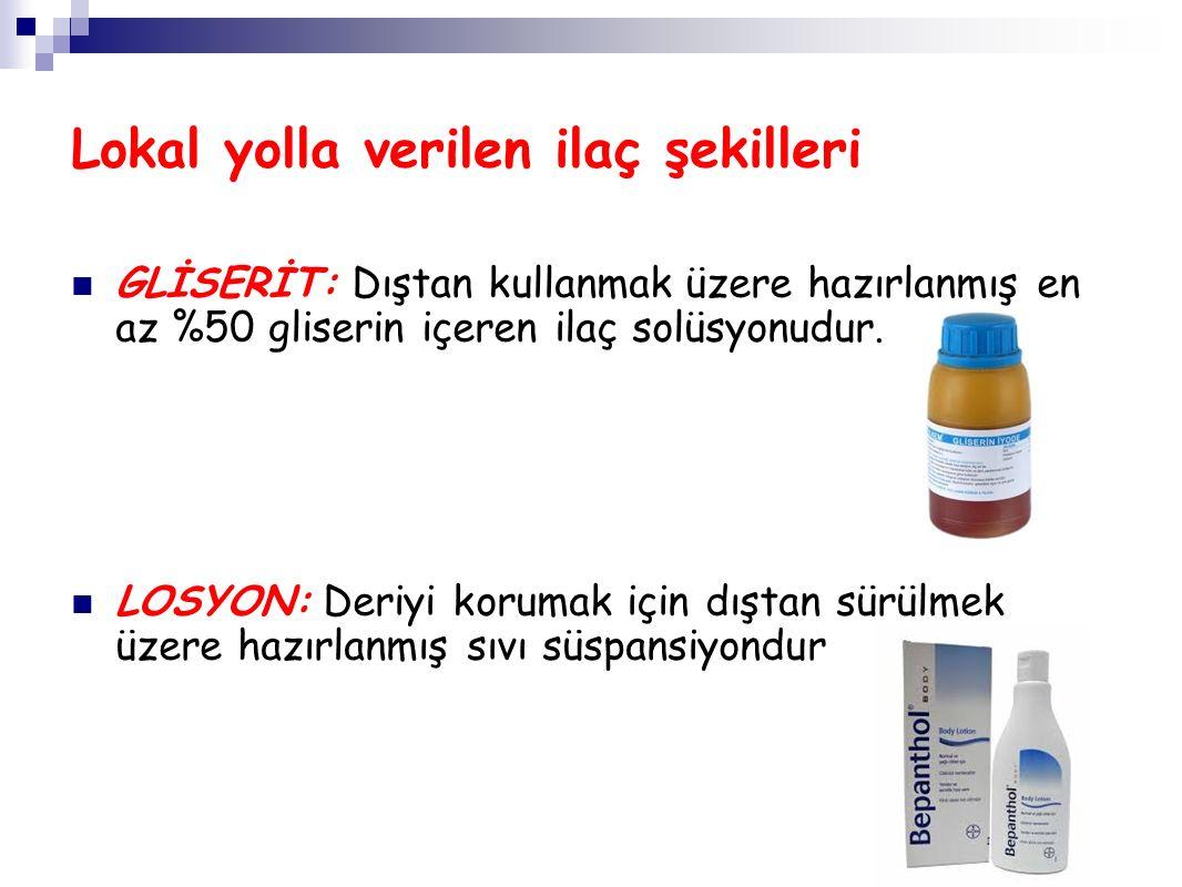Lokal yolla verilen ilaç şekilleri GLİSERİT: Dıştan kullanmak üzere hazırlanmış en az %50 gliserin içeren ilaç solüsyonudur. LOSYON: Deriyi korumak iç