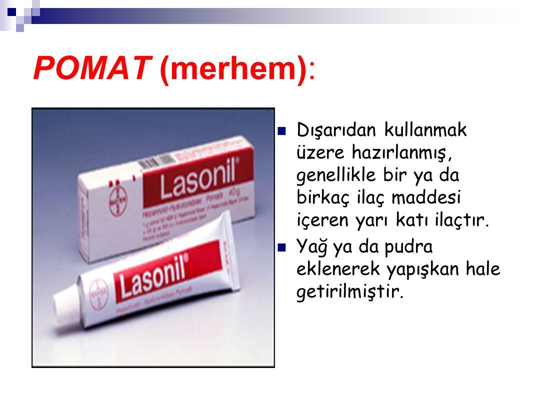 POMAT (merhem): Dışarıdan kullanmak üzere hazırlanmış, genellikle bir ya da birkaç ilaç maddesi içeren yarı katı ilaçtır. Yağ ya da pudra eklenerek ya