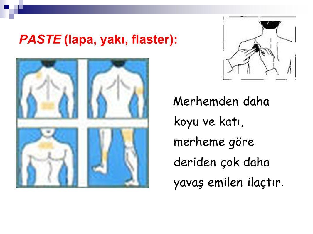 PASTE (lapa, yakı, flaster): Merhemden daha koyu ve katı, merheme göre deriden çok daha yavaş emilen ilaçtır.