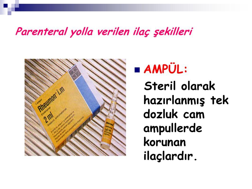 Parenteral yolla verilen ilaç şekilleri AMPÜL: Steril olarak hazırlanmış tek dozluk cam ampullerde korunan ilaçlardır.