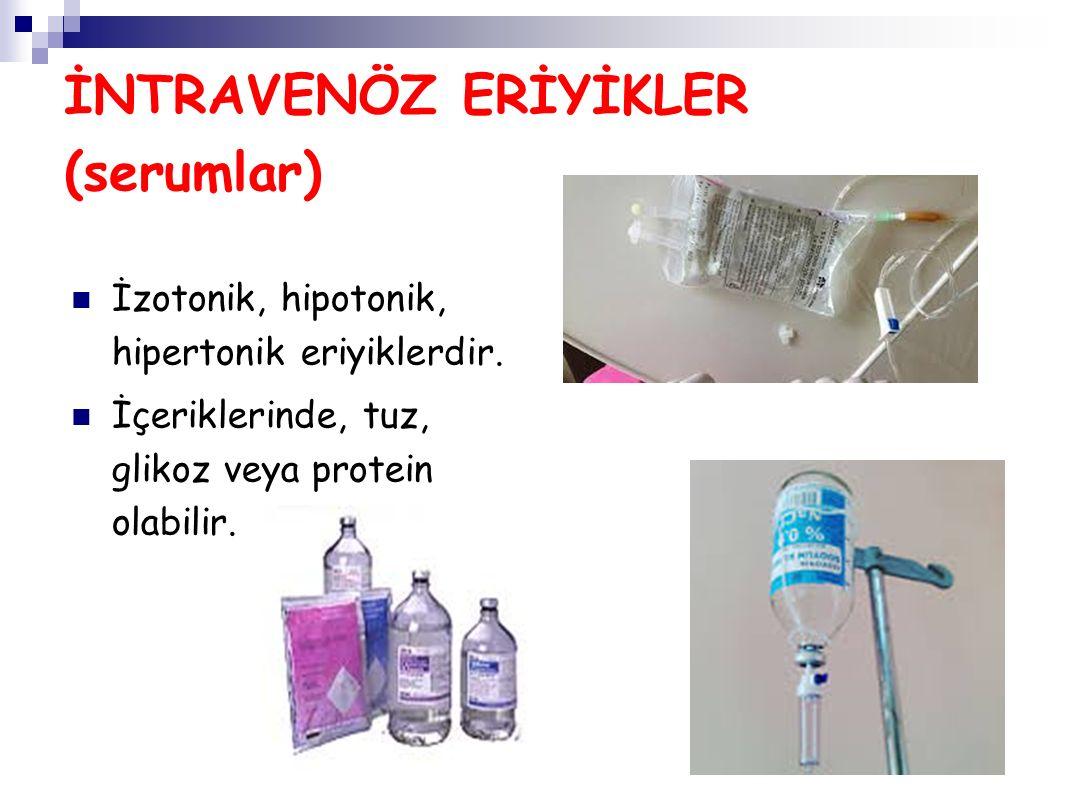 İNTRAVENÖZ ERİYİKLER (serumlar) İzotonik, hipotonik, hipertonik eriyiklerdir. İçeriklerinde, tuz, glikoz veya protein olabilir.